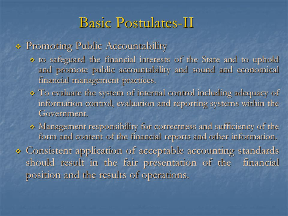 Basic Postulates-II  Promoting Public Accountability  to safeguard the financial interests of the State and to uphold and promote public accountabil