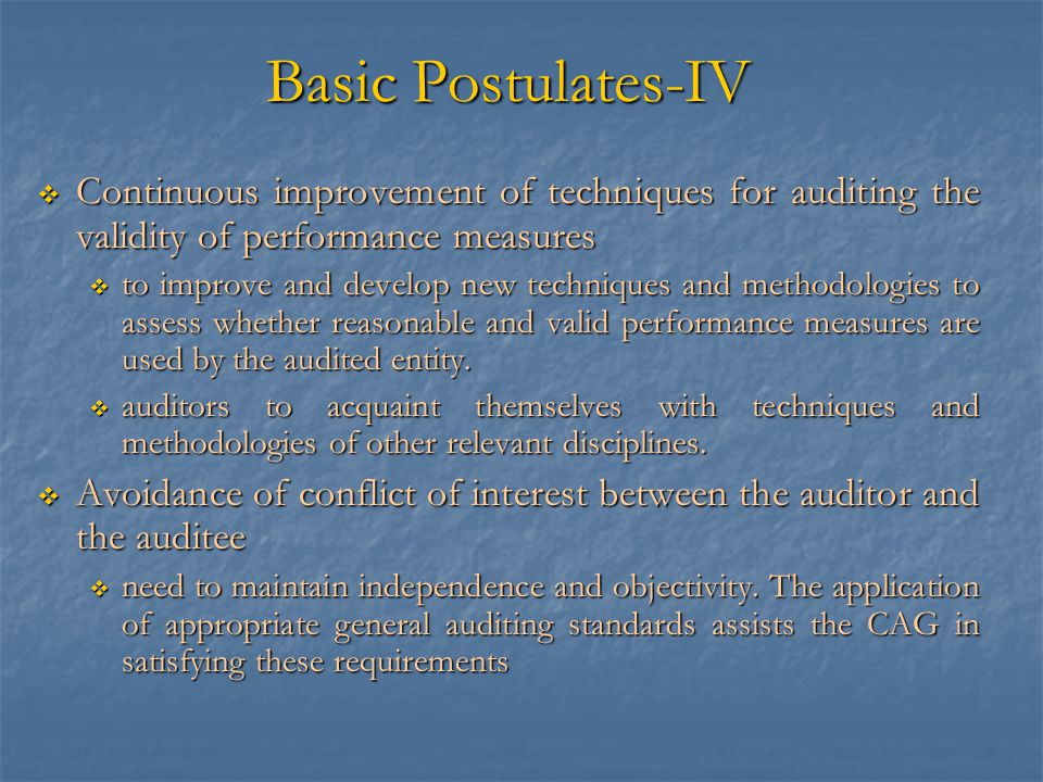 Basic Postulates-IV  Continuous improvement of techniques for auditing the validity of performance measures  to improve and develop new techniques a