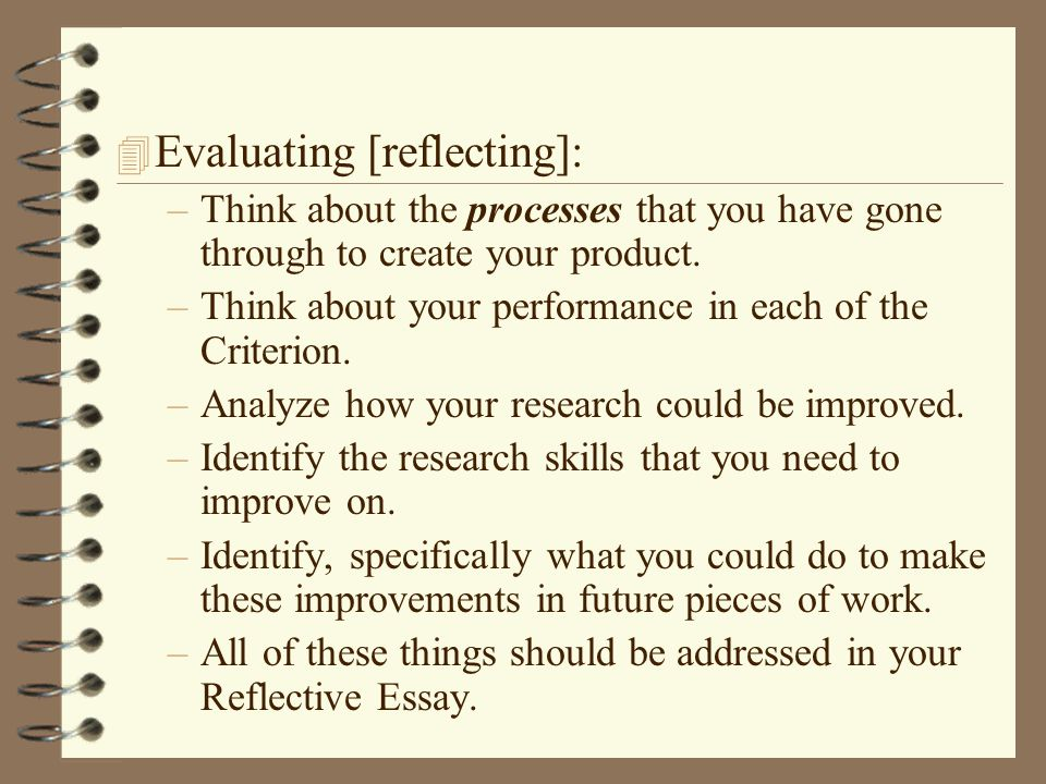 4 Evaluating [reflecting]: –Think about the processes that you have gone through to create your product.
