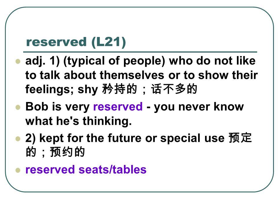 reserved (L21) adj.
