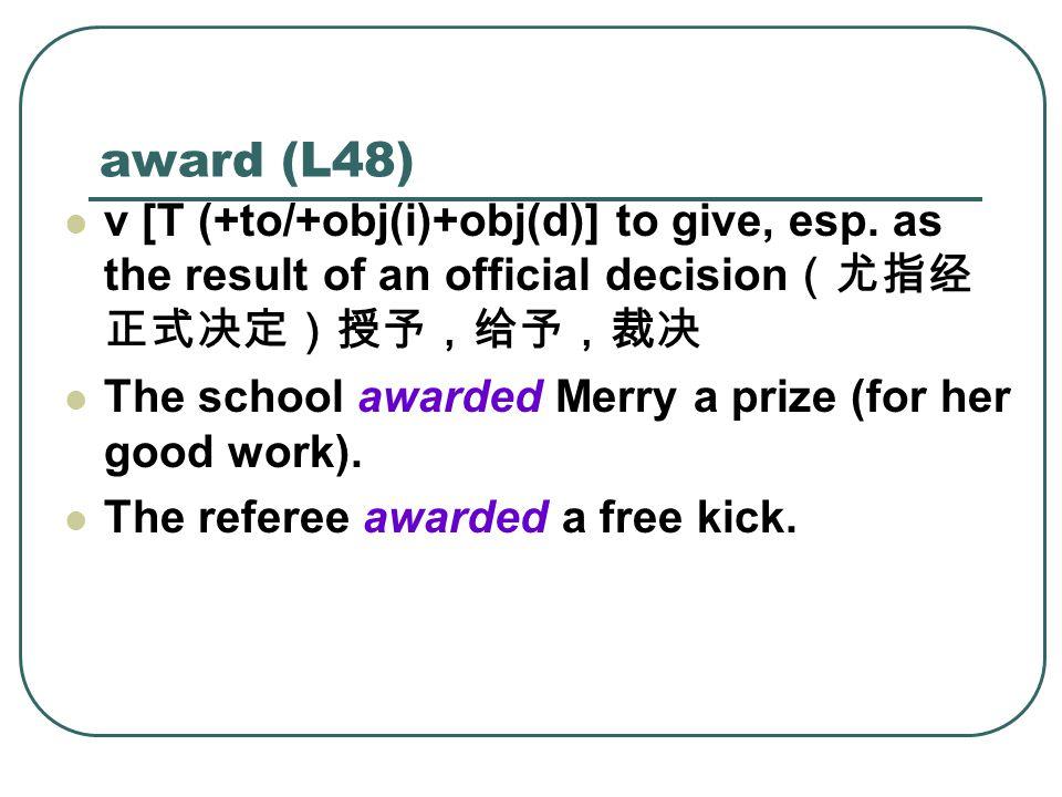 award (L48) v [T (+to/+obj(i)+obj(d)] to give, esp.