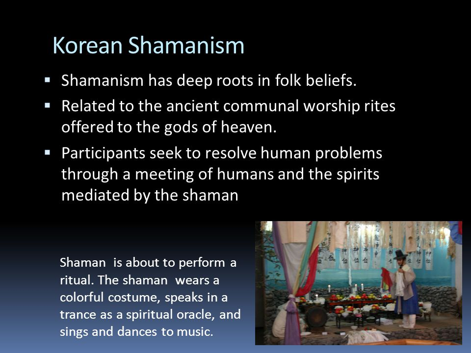 Korean Shamanism  Shamanism has deep roots in folk beliefs.
