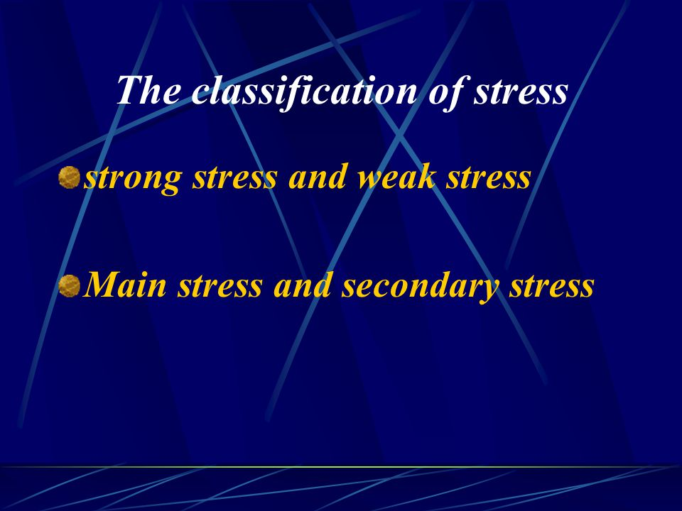 The classification of stress strong stress and weak stress Main stress and secondary stress