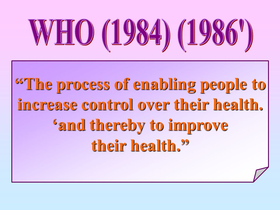 """The process of enabling people to increase control over their health. 'and thereby to improve 'and thereby to improve their health."""