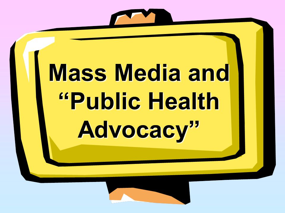 "Mass Media and ""Public Health Advocacy"""