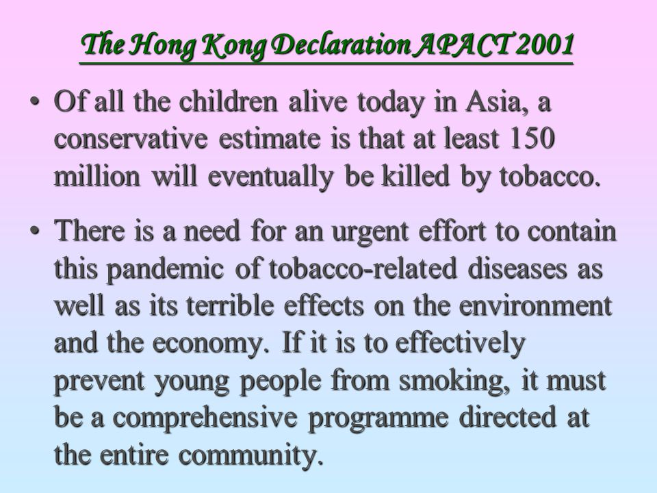 Of all the children alive today in Asia, a conservative estimate is that at least 150 million will eventually be killed by tobacco.Of all the children