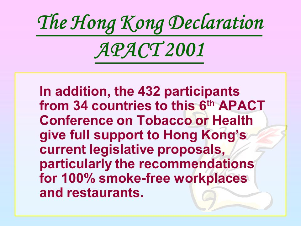 In addition, the 432 participants from 34 countries to this 6 th APACT Conference on Tobacco or Health give full support to Hong Kong's current legisl