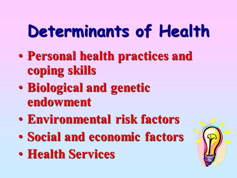 Personal health practices and coping skillsPersonal health practices and coping skills Biological and genetic endowmentBiological and genetic endowmen