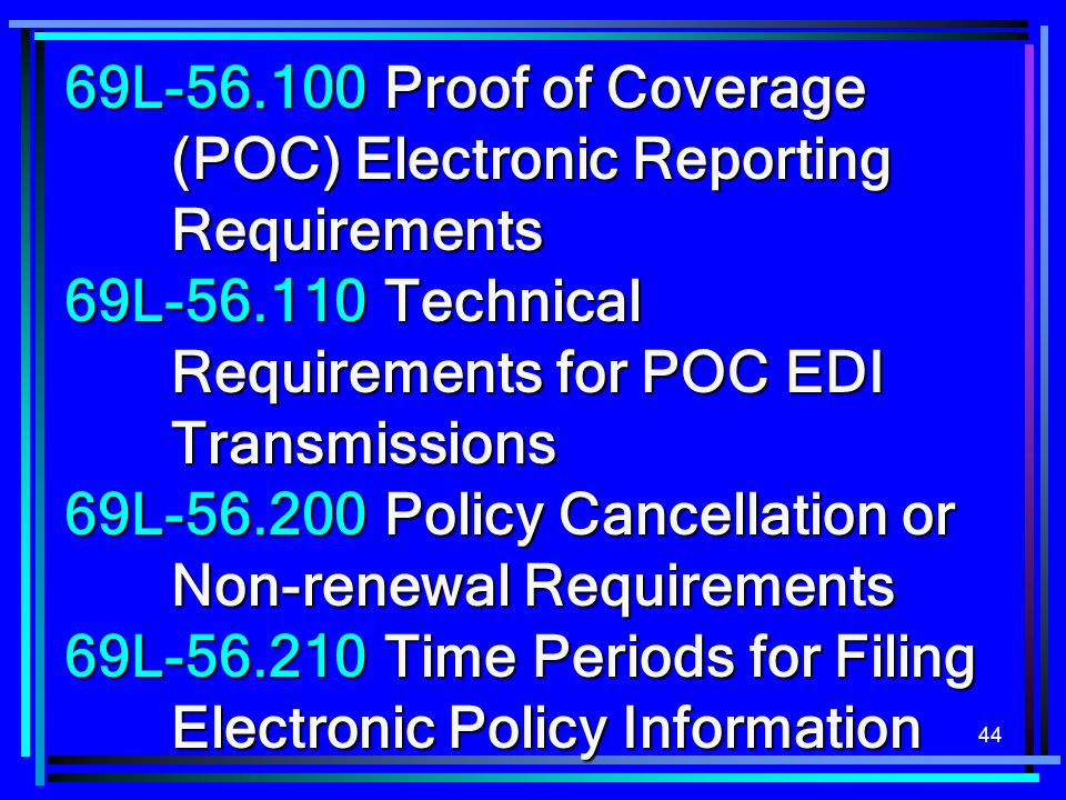 44 69L-56.100Proof of Coverage (POC) Electronic Reporting Requirements 69L-56.110Technical Requirements for POC EDI Transmissions 69L-56.200Policy Can