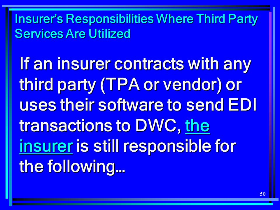 50 Insurer's Responsibilities Where Third Party Services Are Utilized If an insurer contracts with any third party (TPA or vendor) or uses their softw