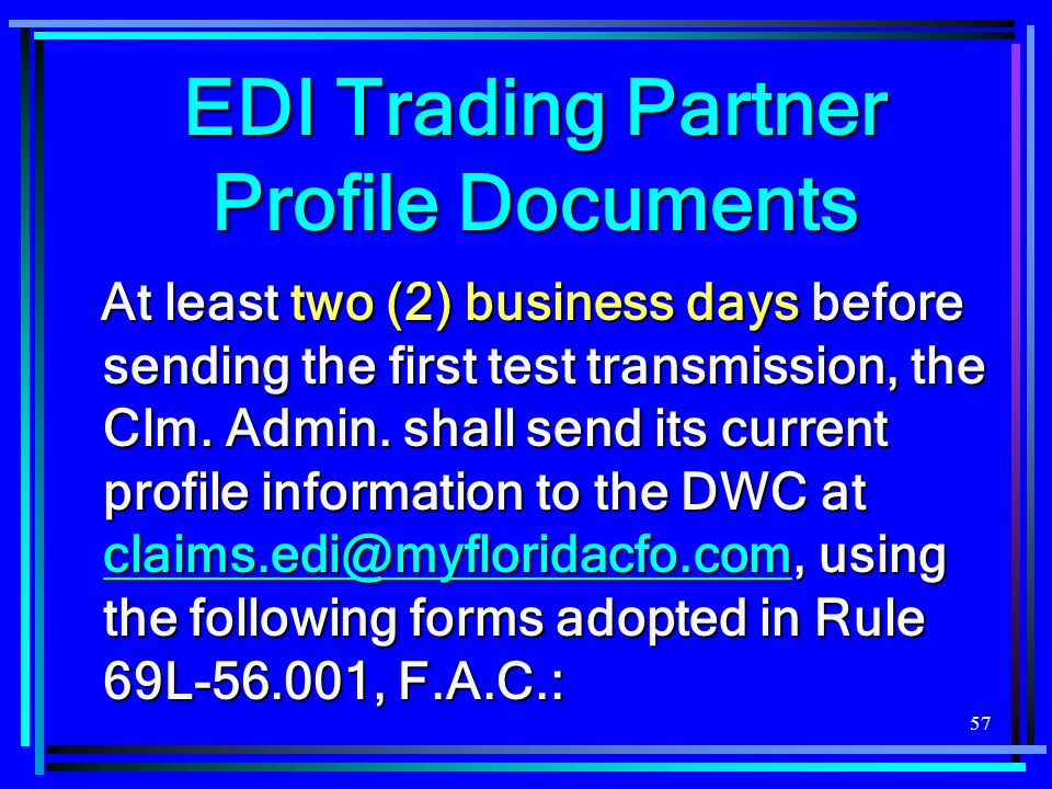 57 At least two (2) business days before sending the first test transmission, the Clm. Admin. shall send its current profile information to the DWC at