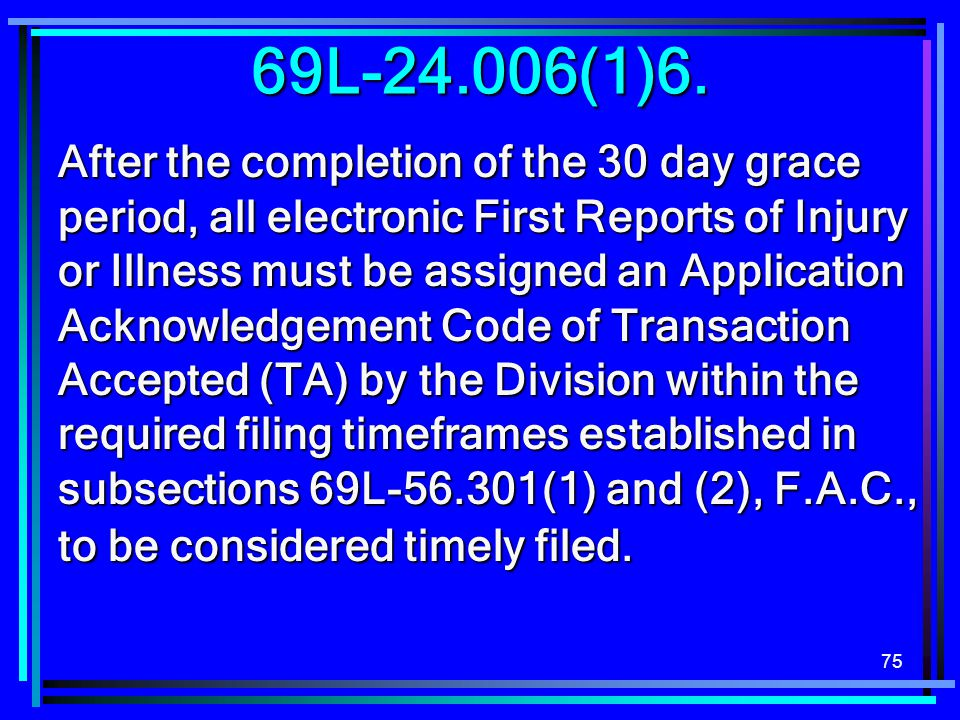 75 After the completion of the 30 day grace period, all electronic First Reports of Injury or Illness must be assigned an Application Acknowledgement