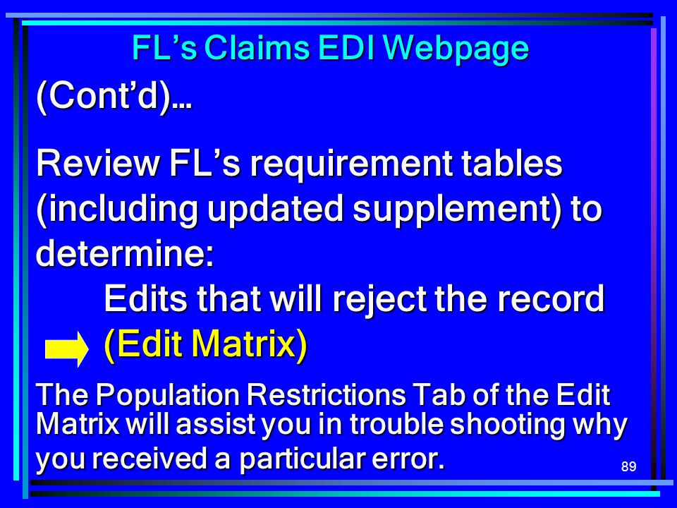 89 (Cont'd)… Review FL's requirement tables (including updated supplement) to determine: Edits that will reject the record (Edit Matrix) The Populatio