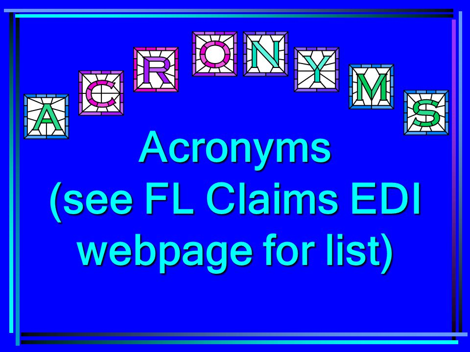 Acronyms (see FL Claims EDI webpage for list)