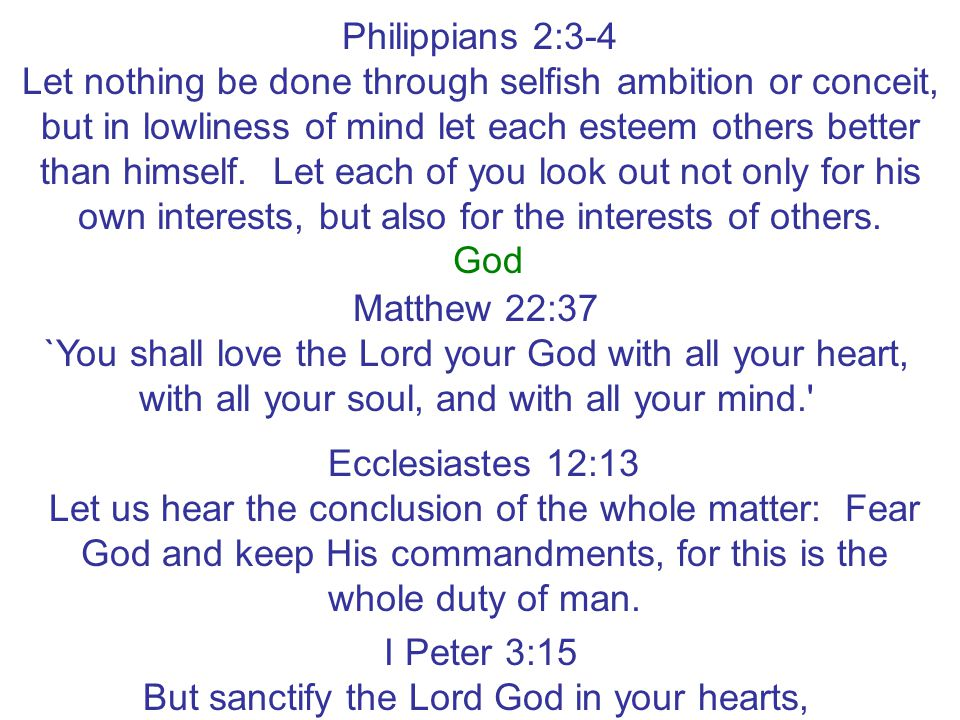 Philippians 2:3-4 Let nothing be done through selfish ambition or conceit, but in lowliness of mind let each esteem others better than himself. Let ea