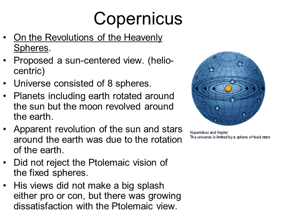 Nicholas Copernicus (1473-1543) Polish priest studied in Italy returns to Poland and works on Astronomy writes De Revolutionibus Orbitum Coelestitum (