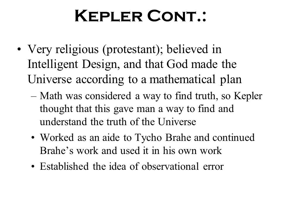 Johannes Kepler (1571-1630) Used Brahe's work to successfully prove Copernicus's helio- centric model mathematically However, he disproved Brahe's cla