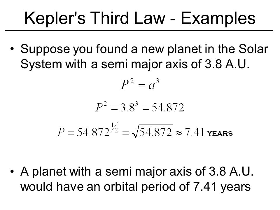 Kepler's Third Law Finally, Kepler noticed that the period of planet's orbit squared is proportional to the cube of its semi major axis This law allow