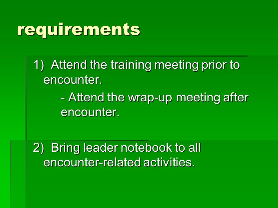 requirements 1) Attend the training meeting prior to encounter.