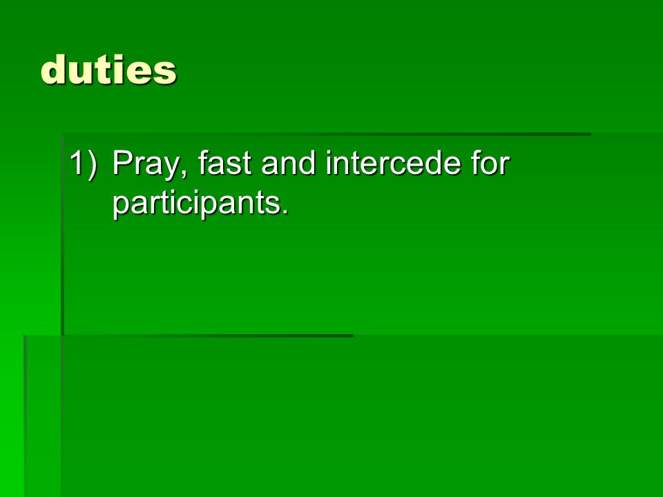 duties 1)Pray, fast and intercede for participants.