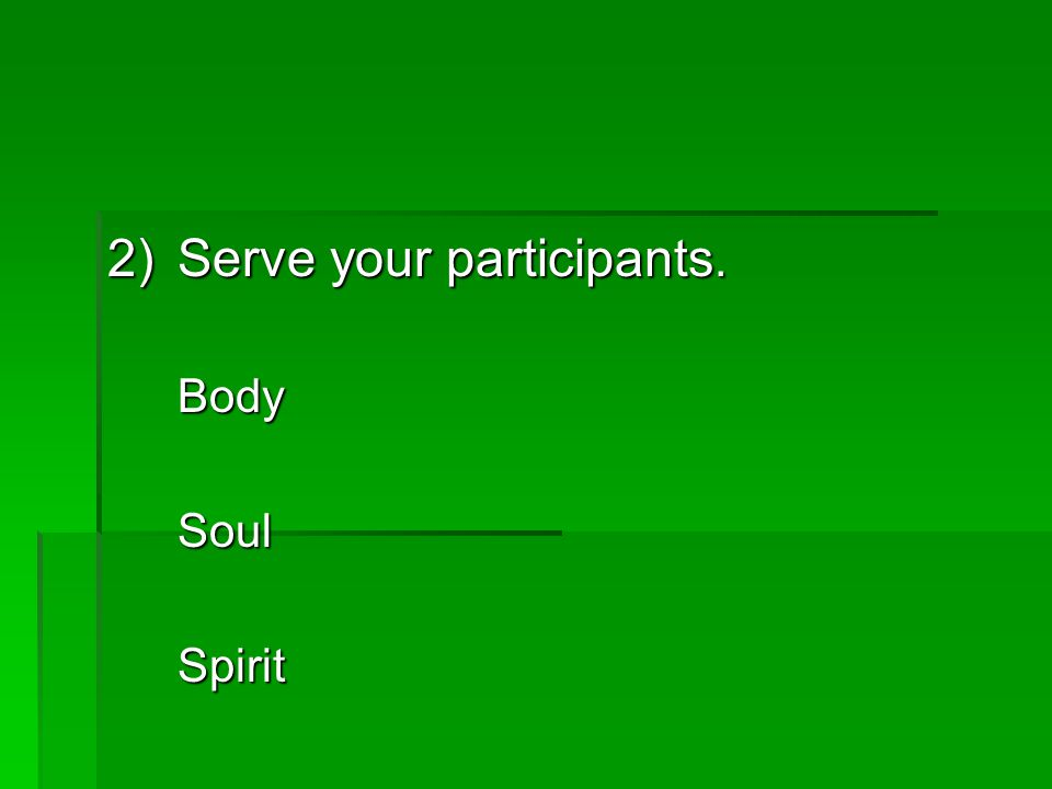2)Serve your participants. BodySoulSpirit