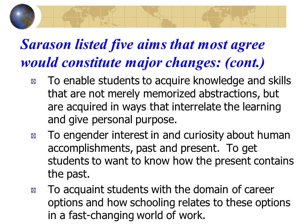Sarason listed five aims that most agree would constitute major changes: To reduce the wide gulf between the educational accomplishments of children of different social classes and racial backgrounds.