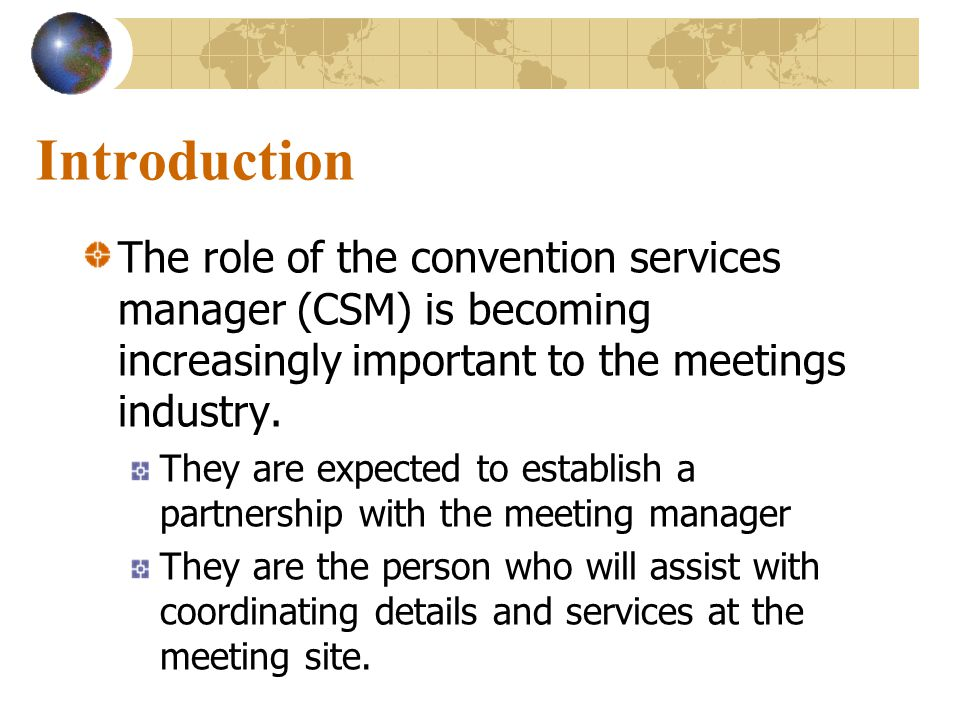 Introduction The role of the convention services manager (CSM) is becoming increasingly important to the meetings industry.