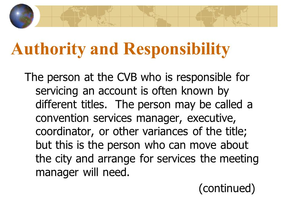 Authority and Responsibility The person at the CVB who is responsible for servicing an account is often known by different titles.