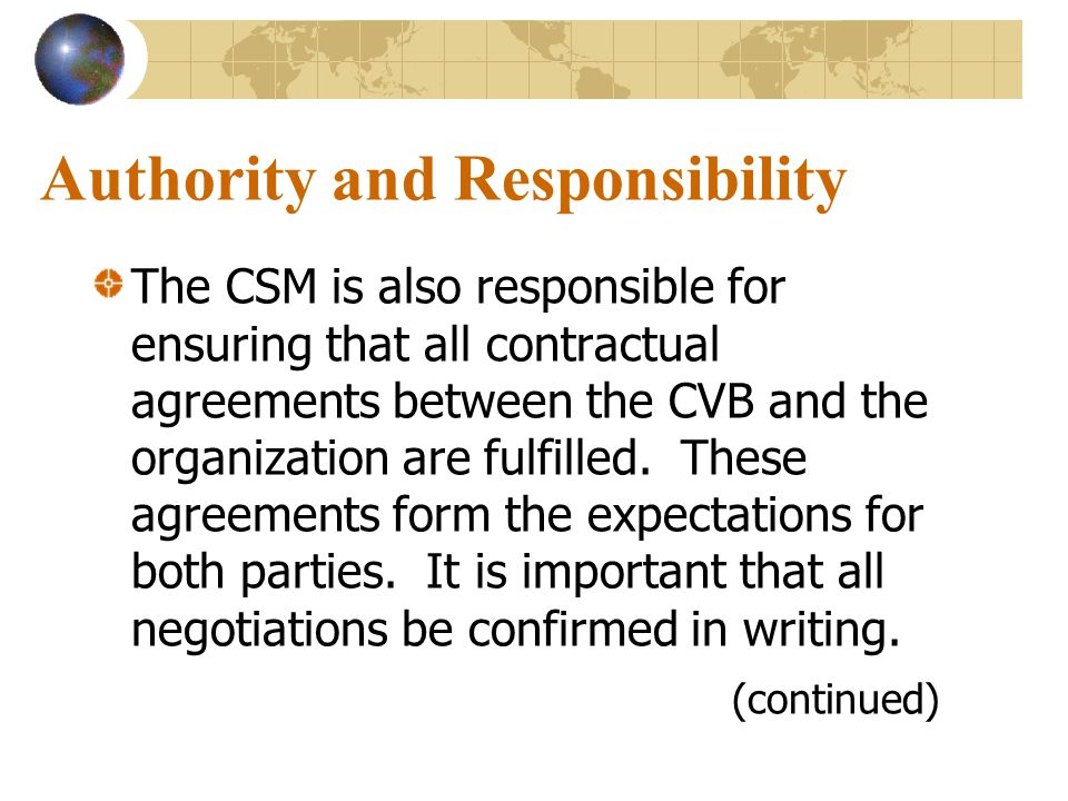 Authority and Responsibility The CSM is also responsible for ensuring that all contractual agreements between the CVB and the organization are fulfilled.