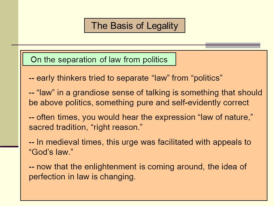 Some terminology The Basis of Legality Natural Law -- is a sloppy or poetic way of saying extra-textual authority -- something that justifies BEYOND or OUTSIDE of the formally articulated rules -- everything that I listed in those red boxes is an example of appealing to natural law (extra-textual authority) -- e.g., your syllabus Semantic Point: Positivism v.