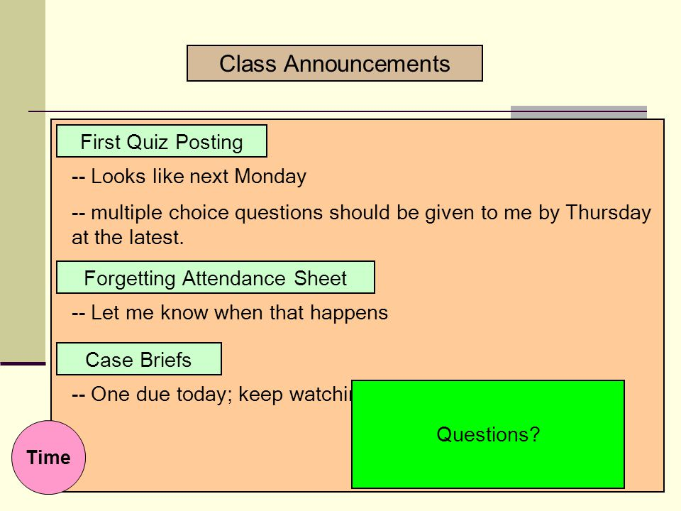 First Quiz Posting Forgetting Attendance Sheet -- Looks like next Monday -- multiple choice questions should be given to me by Thursday at the latest.