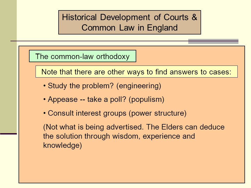 Historical Development of Courts & Common Law in England The common-law orthodoxy One case at a time: vs.One person pummels another.