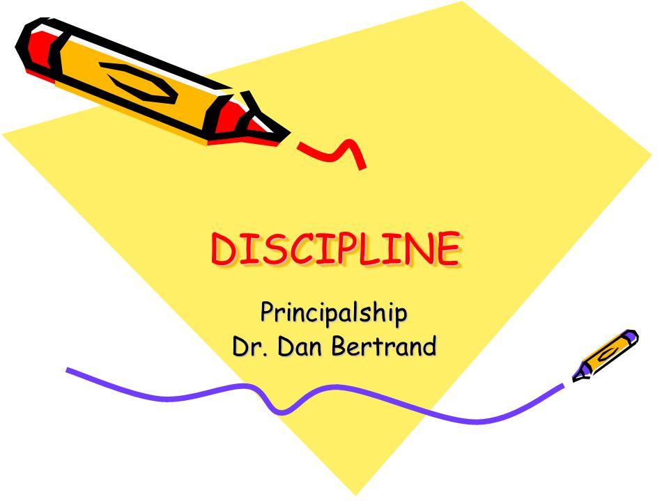 DISCIPLINEDISCIPLINE Principalship Dr. Dan Bertrand