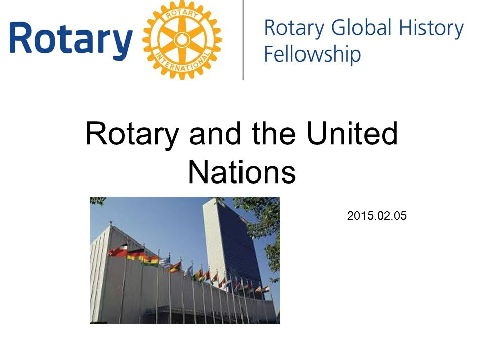 Rotary and the United Nations Dear Rotarians, For 22 years, you and your fellow Rotarians have dedicated your time and efforts to eradicating polio.