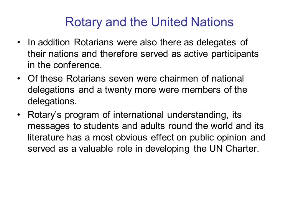 Rotary and the United Nations Rotary held a conference in London in early 1942 which succeeded in assembling ministers of education and observers from 21 countries (many of whom were in exile in London) for the purpose of considering the organization of a vast educational and cultural exchange post war.