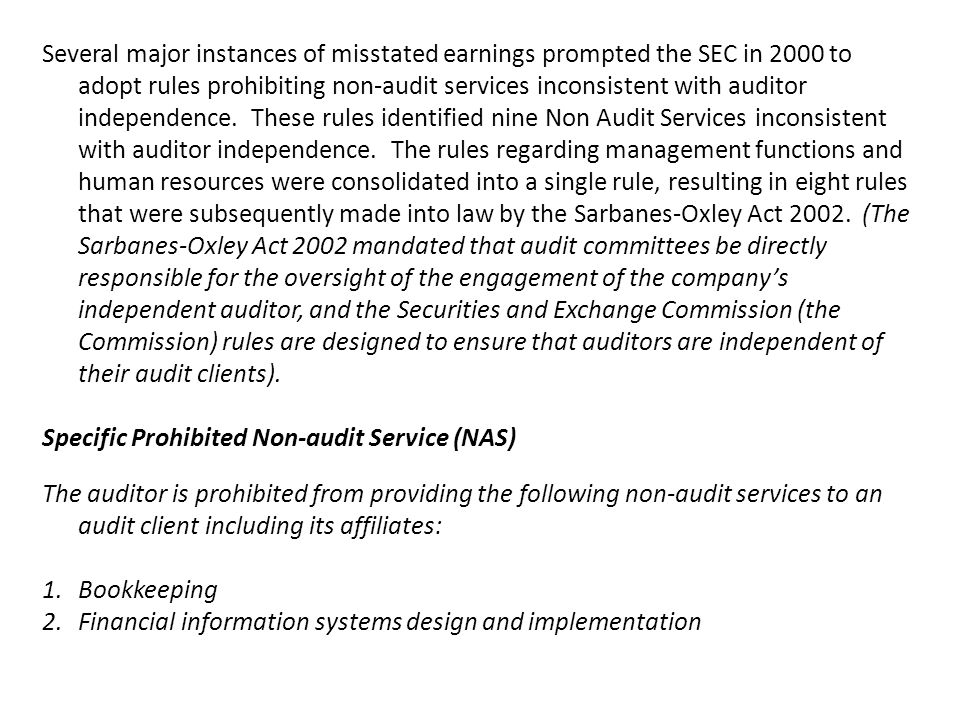 Several major instances of misstated earnings prompted the SEC in 2000 to adopt rules prohibiting non-audit services inconsistent with auditor indepen