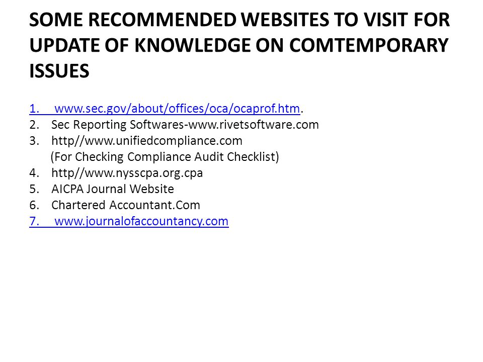 SOME RECOMMENDED WEBSITES TO VISIT FOR UPDATE OF KNOWLEDGE ON COMTEMPORARY ISSUES 1. www.sec.gov/about/offices/oca/ocaprof.htm1. www.sec.gov/about/off