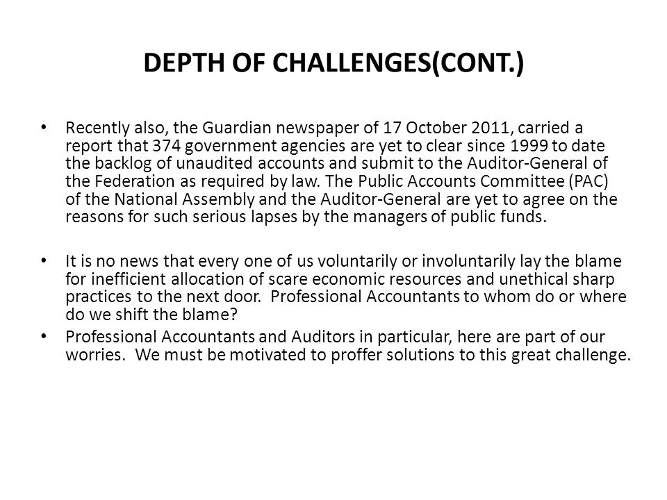 DEPTH OF CHALLENGES(CONT.) Recently also, the Guardian newspaper of 17 October 2011, carried a report that 374 government agencies are yet to clear si