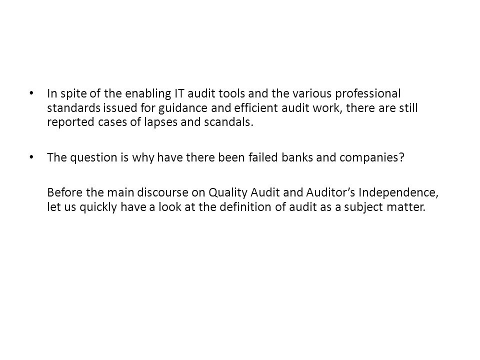 In spite of the enabling IT audit tools and the various professional standards issued for guidance and efficient audit work, there are still reported