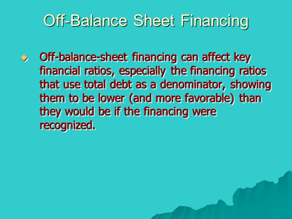  Off-balance-sheet financing can affect key financial ratios, especially the financing ratios that use total debt as a denominator, showing them to b