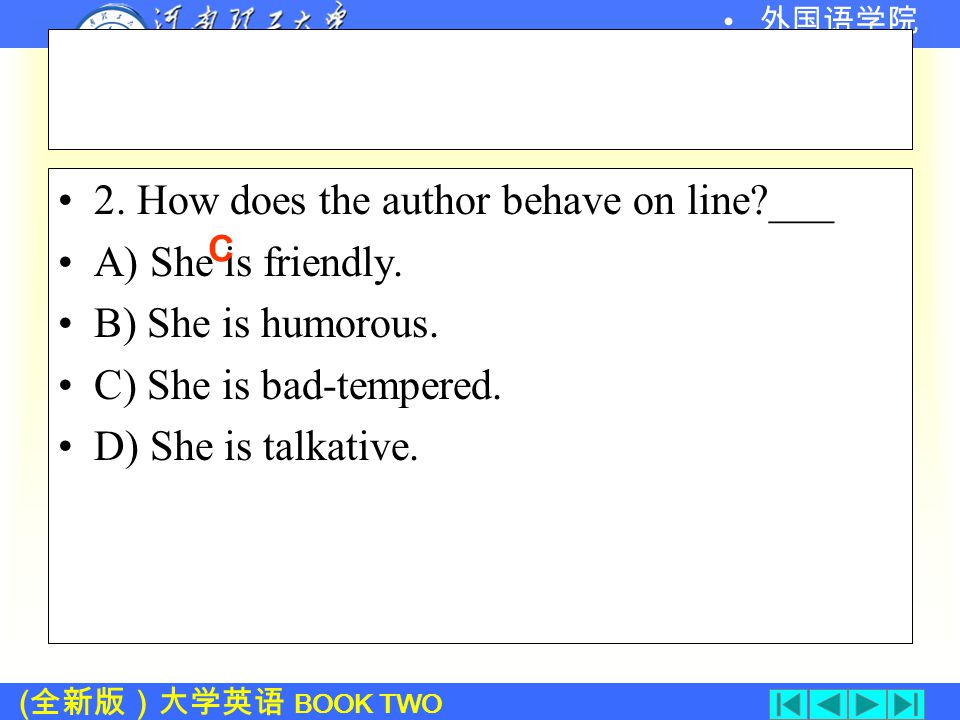 ( 全新版)大学英语 BOOK TWO 外国语学院 Part 2: Multiple Choice Read Part 2 carefully and choose the best answer for each question.