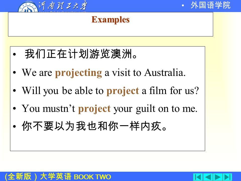 ( 全新版)大学英语 BOOK TWO 外国语学院project 1. 计划,规划,设计 2. 投射,放映 3.