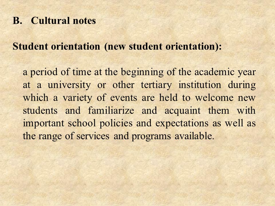 B. Cultural notes Student orientation (new student orientation): a period of time at the beginning of the academic year at a university or other terti
