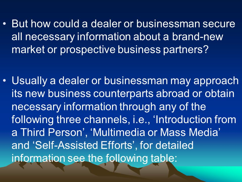 But how could a dealer or businessman secure all necessary information about a brand-new market or prospective business partners.