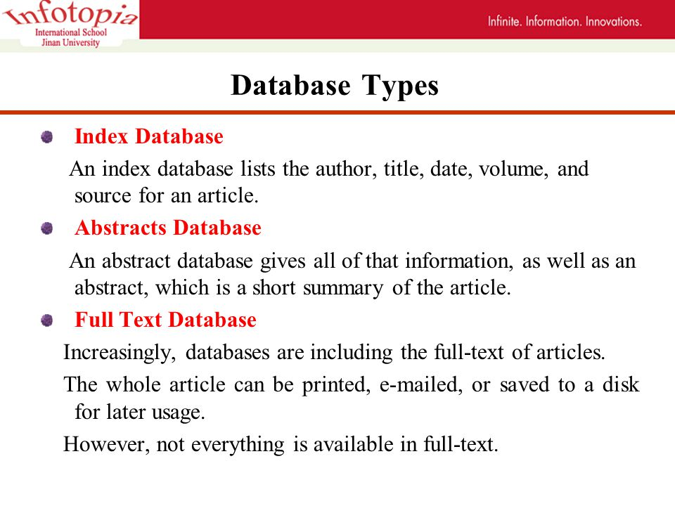 Database Types Index Database An index database lists the author, title, date, volume, and source for an article.