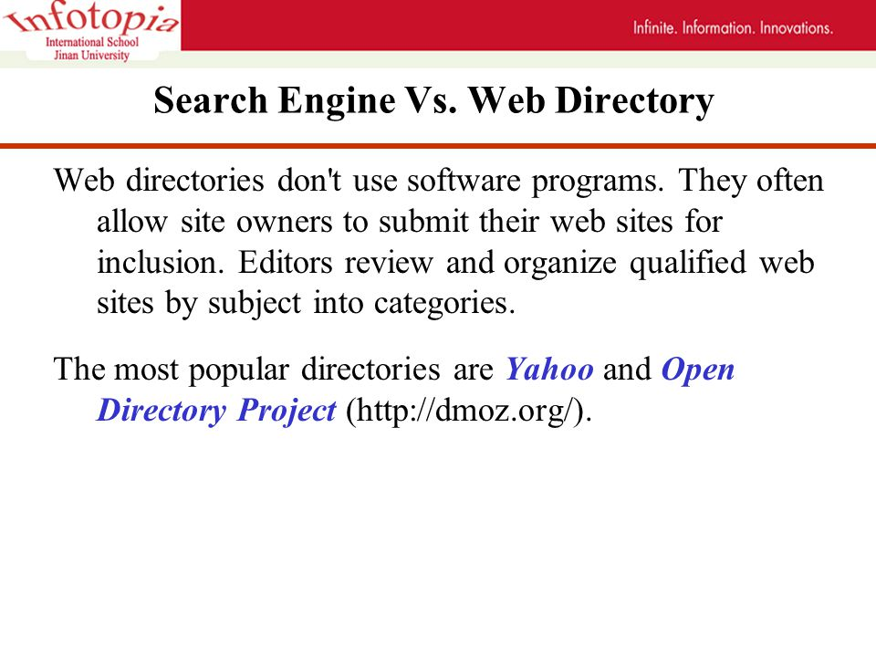 Search Engine Vs. Web Directory Web directories don t use software programs.