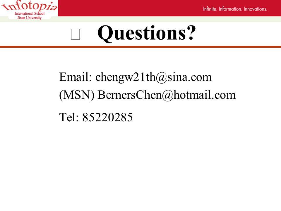 Ⅵ Questions Email: chengw21th@sina.com (MSN) BernersChen@hotmail.com Tel: 85220285