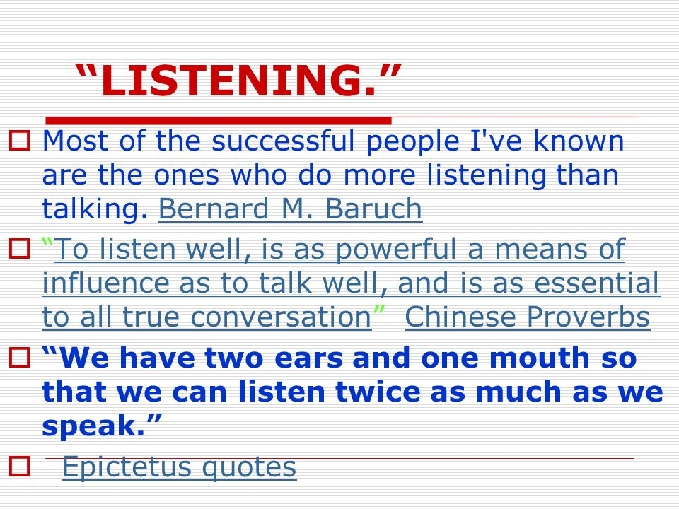 LISTENING.  Most of the successful people I ve known are the ones who do more listening than talking.
