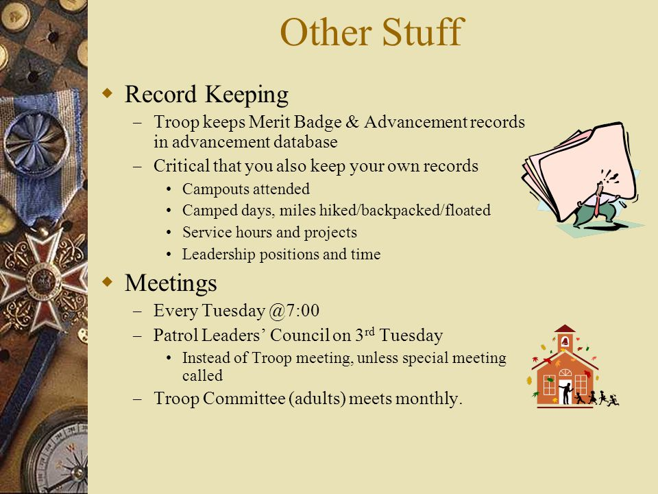 Other Stuff  Record Keeping – Troop keeps Merit Badge & Advancement records in advancement database – Critical that you also keep your own records Ca