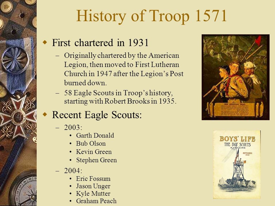 History of Troop 1571  First chartered in 1931 – Originally chartered by the American Legion, then moved to First Lutheran Church in 1947 after the L